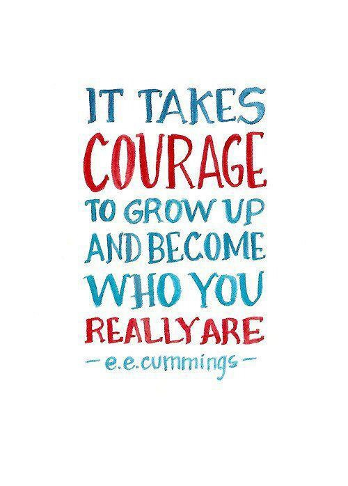 It takes courage to become who you really are