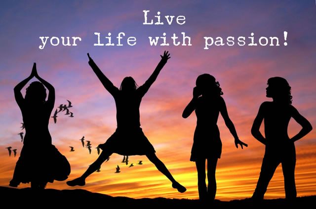 Live your life with passion!